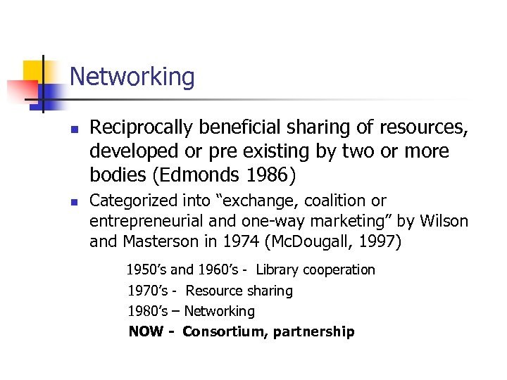 Networking n n Reciprocally beneficial sharing of resources, developed or pre existing by two