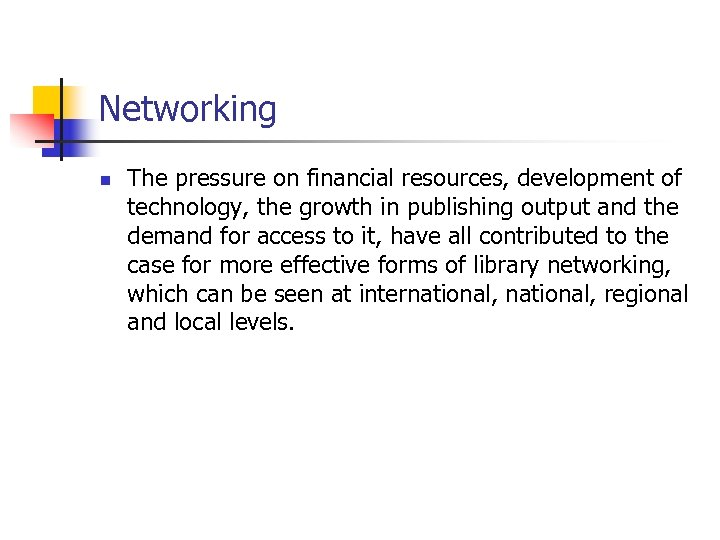 Networking n The pressure on financial resources, development of technology, the growth in publishing