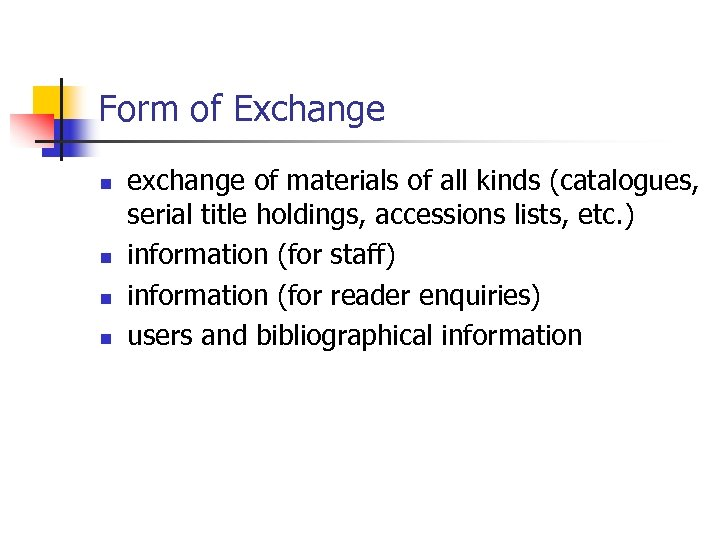 Form of Exchange n n exchange of materials of all kinds (catalogues, serial title