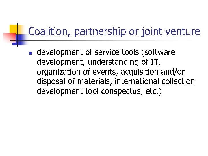 Coalition, partnership or joint venture n development of service tools (software development, understanding of