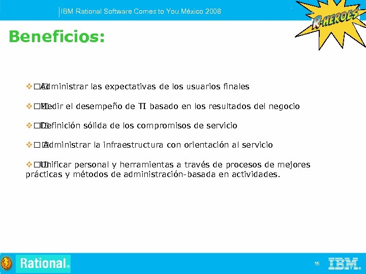 IBM Rational Software Comes to You México 2008 Beneficios: v Administrar las expectativas de
