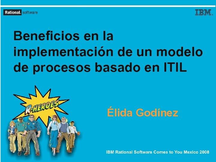 Beneficios en la implementación de un modelo de procesos basado en ITIL Élida Godínez