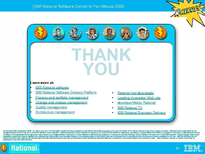 IBM Rational Software Comes to You México 2008 THANK YOU Learn more at: •