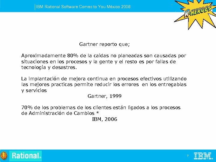 IBM Rational Software Comes to You México 2008 Gartner reporto que; Aproximadamente 80% de