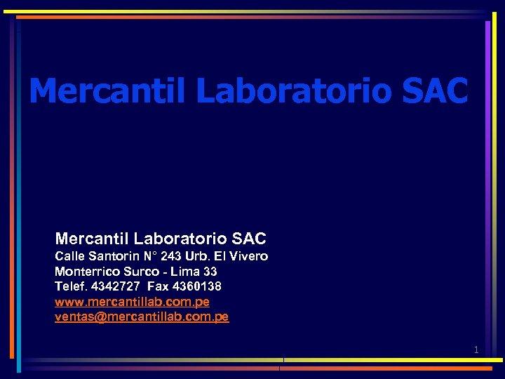 Mercantil Laboratorio SAC Calle Santorin N° 243 Urb. El Vivero Monterrico Surco - Lima