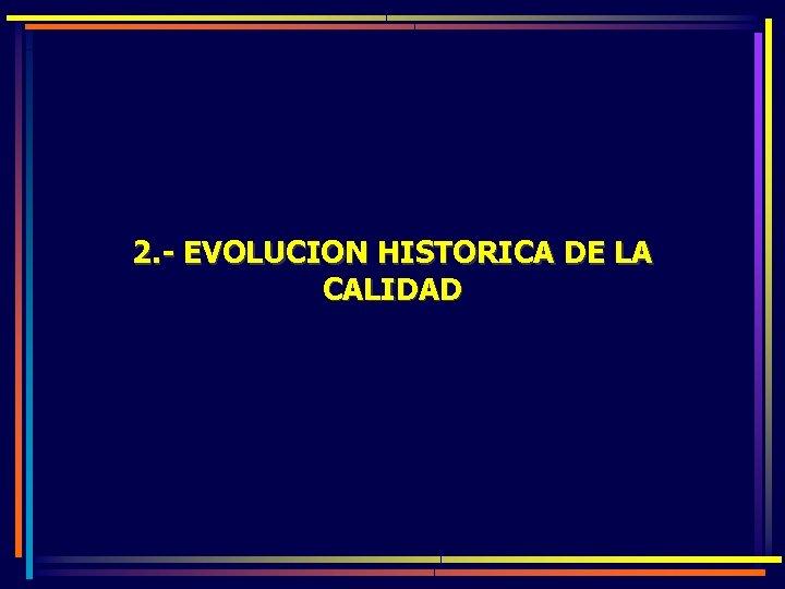 2. - EVOLUCION HISTORICA DE LA CALIDAD