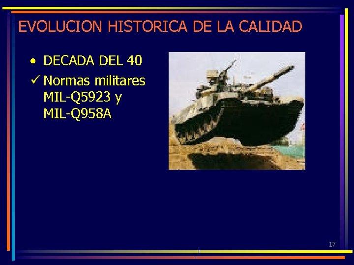 EVOLUCION HISTORICA DE LA CALIDAD • DECADA DEL 40 ü Normas militares MIL-Q 5923