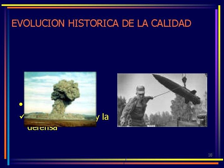 EVOLUCION HISTORICA DE LA CALIDAD • DECADA DEL 50 ü Industria nuclear y la