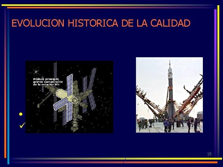 EVOLUCION HISTORICA DE LA CALIDAD • DECADA DEL 60 ü Carrera espacial 19