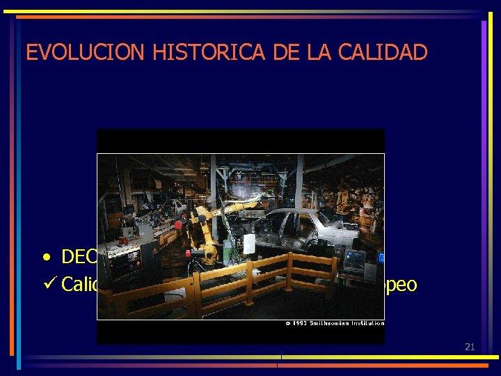 EVOLUCION HISTORICA DE LA CALIDAD • DECADA DEL 80 ü Calidad Total y Mercado