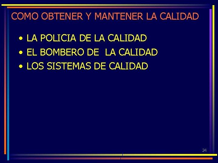 COMO OBTENER Y MANTENER LA CALIDAD • LA POLICIA DE LA CALIDAD • EL