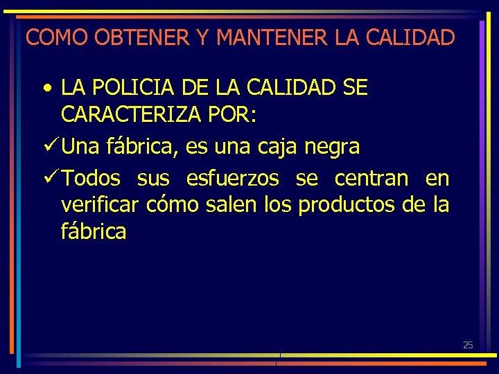 COMO OBTENER Y MANTENER LA CALIDAD • LA POLICIA DE LA CALIDAD SE CARACTERIZA