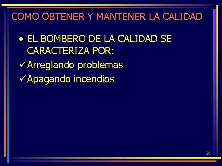 COMO OBTENER Y MANTENER LA CALIDAD • EL BOMBERO DE LA CALIDAD SE CARACTERIZA