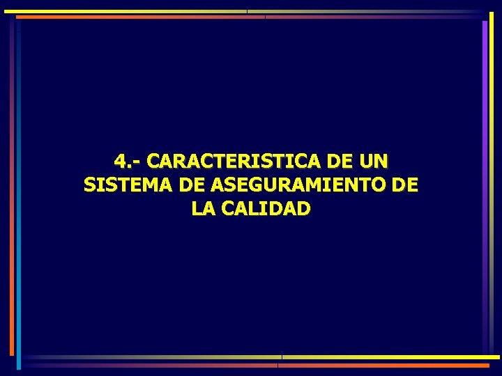 4. - CARACTERISTICA DE UN SISTEMA DE ASEGURAMIENTO DE LA CALIDAD
