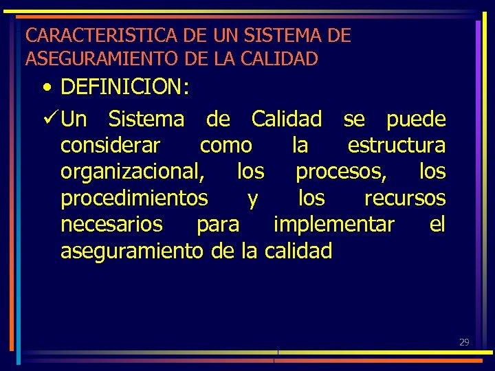 CARACTERISTICA DE UN SISTEMA DE ASEGURAMIENTO DE LA CALIDAD • DEFINICION: ü Un Sistema