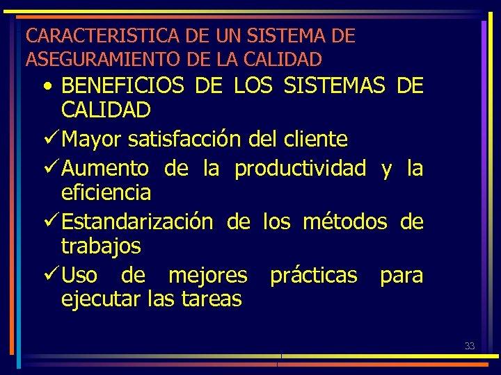 CARACTERISTICA DE UN SISTEMA DE ASEGURAMIENTO DE LA CALIDAD • BENEFICIOS DE LOS SISTEMAS