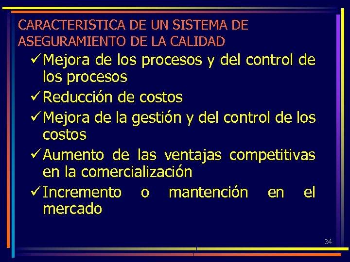 CARACTERISTICA DE UN SISTEMA DE ASEGURAMIENTO DE LA CALIDAD ü Mejora de los procesos