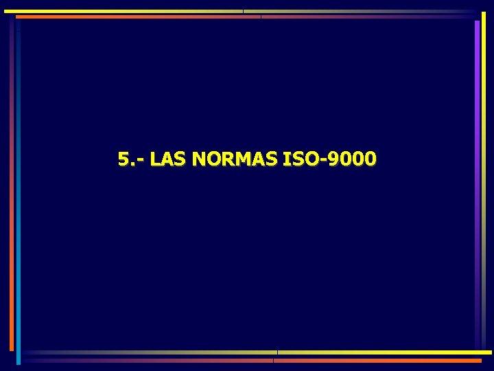 5. - LAS NORMAS ISO-9000