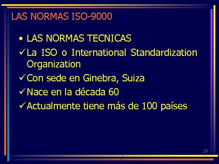 LAS NORMAS ISO-9000 • LAS NORMAS TECNICAS ü La ISO o International Standardization Organization