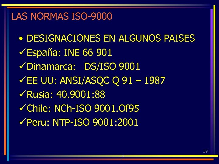 LAS NORMAS ISO-9000 • DESIGNACIONES EN ALGUNOS PAISES ü España: INE 66 901 ü