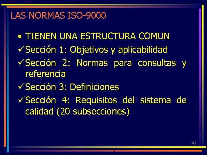 LAS NORMAS ISO-9000 • TIENEN UNA ESTRUCTURA COMUN ü Sección 1: Objetivos y aplicabilidad