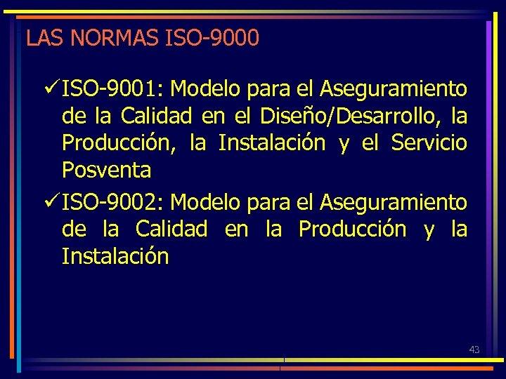 LAS NORMAS ISO-9000 ü ISO-9001: Modelo para el Aseguramiento de la Calidad en el
