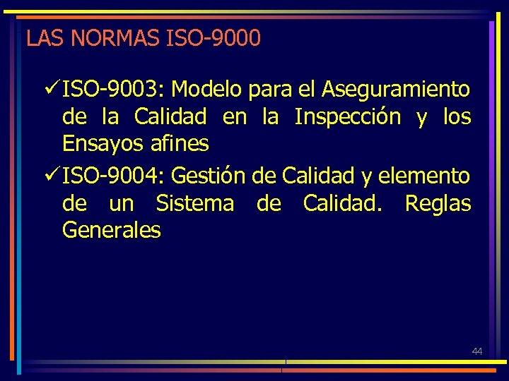 LAS NORMAS ISO-9000 ü ISO-9003: Modelo para el Aseguramiento de la Calidad en la