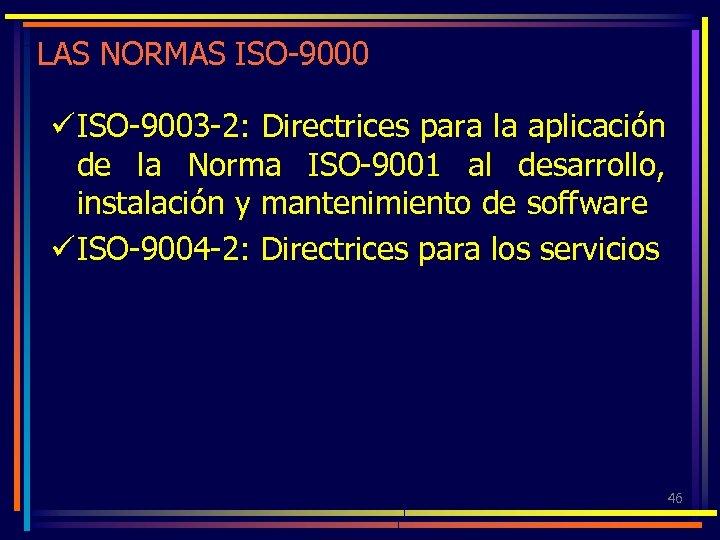 LAS NORMAS ISO-9000 ü ISO-9003 -2: Directrices para la aplicación de la Norma ISO-9001