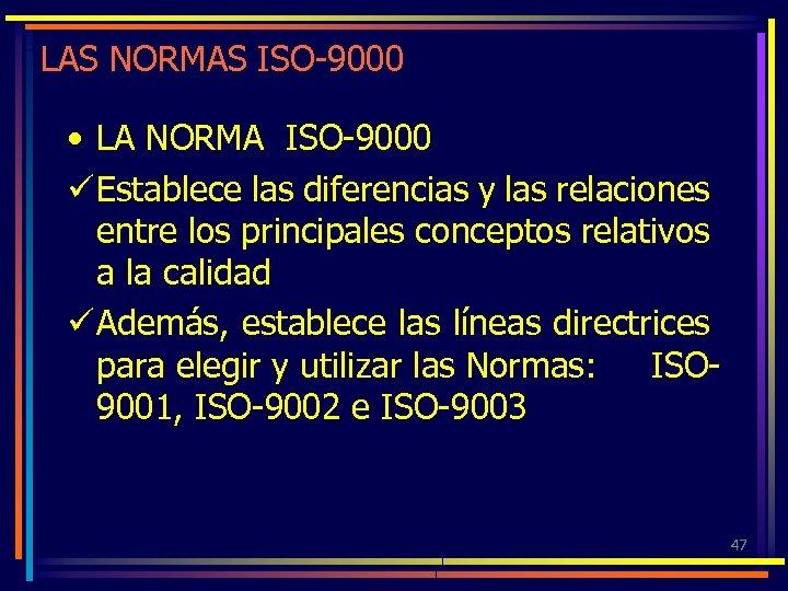LAS NORMAS ISO-9000 • LA NORMA ISO-9000 ü Establece las diferencias y las relaciones