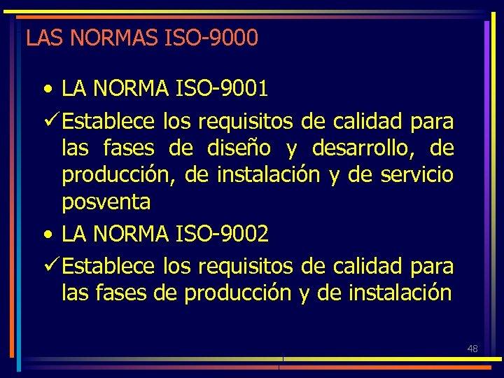 LAS NORMAS ISO-9000 • LA NORMA ISO-9001 ü Establece los requisitos de calidad para