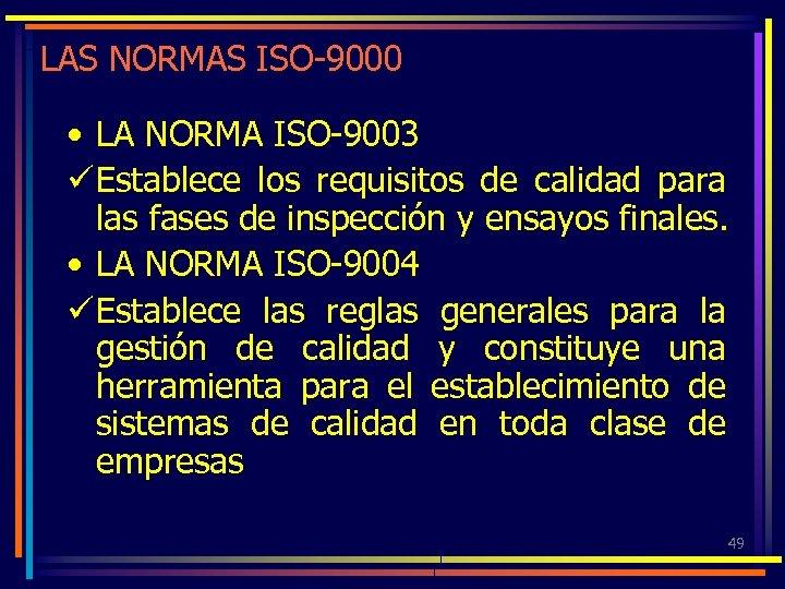 LAS NORMAS ISO-9000 • LA NORMA ISO-9003 ü Establece los requisitos de calidad para
