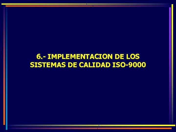 6. - IMPLEMENTACION DE LOS SISTEMAS DE CALIDAD ISO-9000