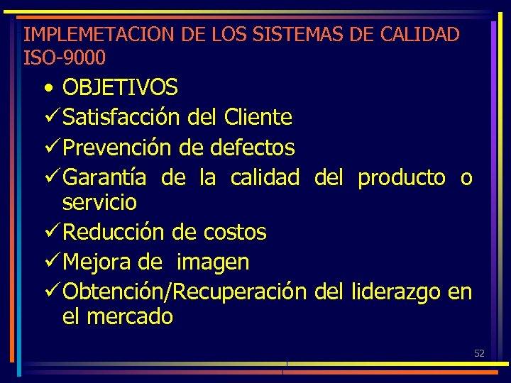 IMPLEMETACION DE LOS SISTEMAS DE CALIDAD ISO-9000 • OBJETIVOS ü Satisfacción del Cliente ü