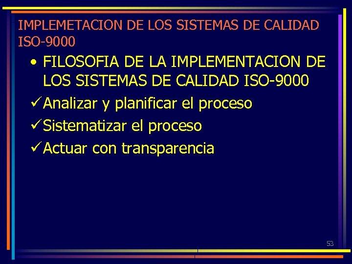 IMPLEMETACION DE LOS SISTEMAS DE CALIDAD ISO-9000 • FILOSOFIA DE LA IMPLEMENTACION DE LOS