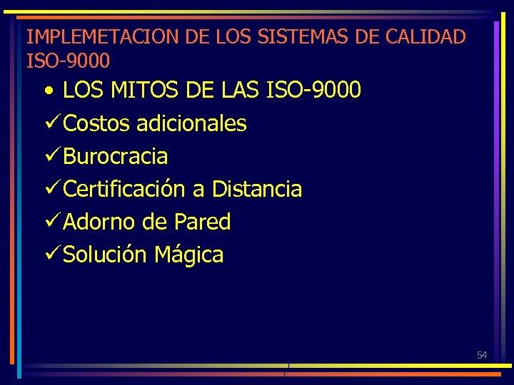 IMPLEMETACION DE LOS SISTEMAS DE CALIDAD ISO-9000 • LOS MITOS DE LAS ISO-9000 ü