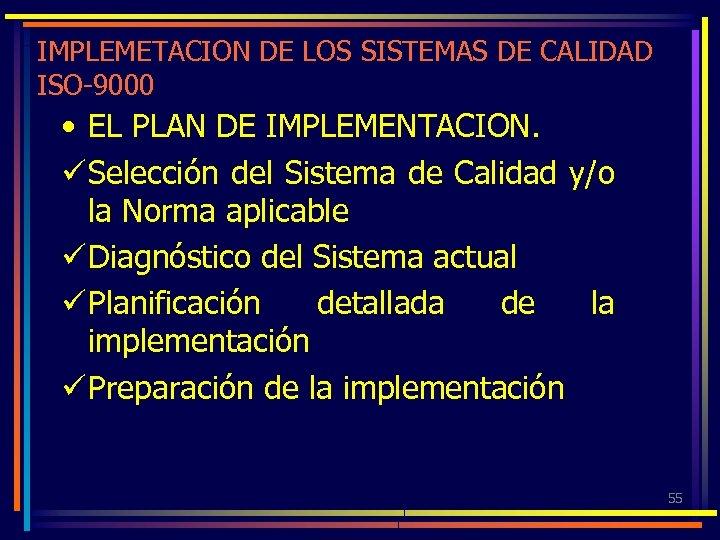 IMPLEMETACION DE LOS SISTEMAS DE CALIDAD ISO-9000 • EL PLAN DE IMPLEMENTACION. ü Selección