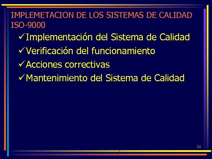 IMPLEMETACION DE LOS SISTEMAS DE CALIDAD ISO-9000 ü Implementación del Sistema de Calidad ü