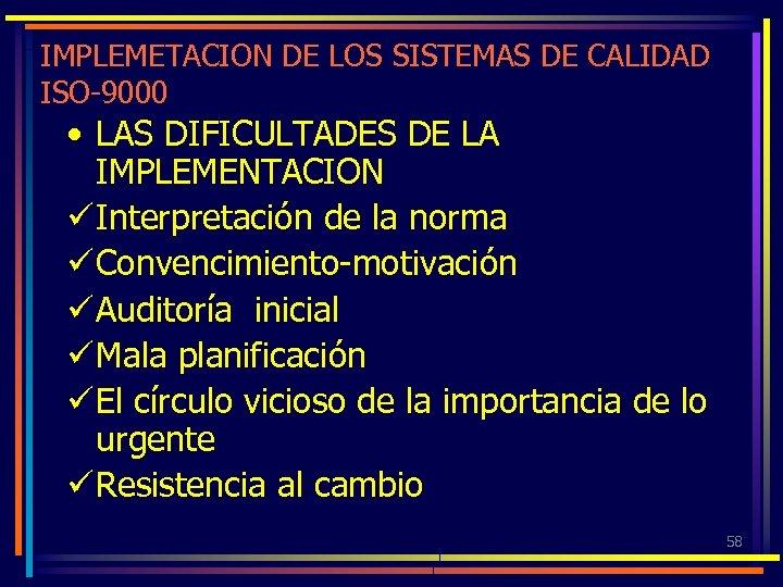 IMPLEMETACION DE LOS SISTEMAS DE CALIDAD ISO-9000 • LAS DIFICULTADES DE LA IMPLEMENTACION ü