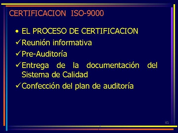 CERTIFICACION ISO-9000 • EL PROCESO DE CERTIFICACION ü Reunión informativa ü Pre-Auditoría ü Entrega