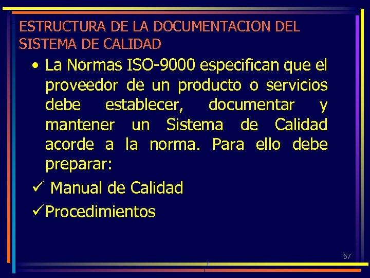 ESTRUCTURA DE LA DOCUMENTACION DEL SISTEMA DE CALIDAD • La Normas ISO-9000 especifican que