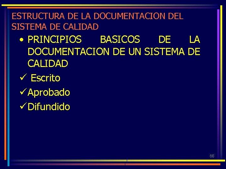 ESTRUCTURA DE LA DOCUMENTACION DEL SISTEMA DE CALIDAD • PRINCIPIOS BASICOS DE LA DOCUMENTACION