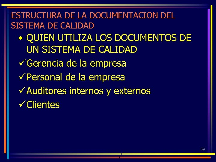 ESTRUCTURA DE LA DOCUMENTACION DEL SISTEMA DE CALIDAD • QUIEN UTILIZA LOS DOCUMENTOS DE