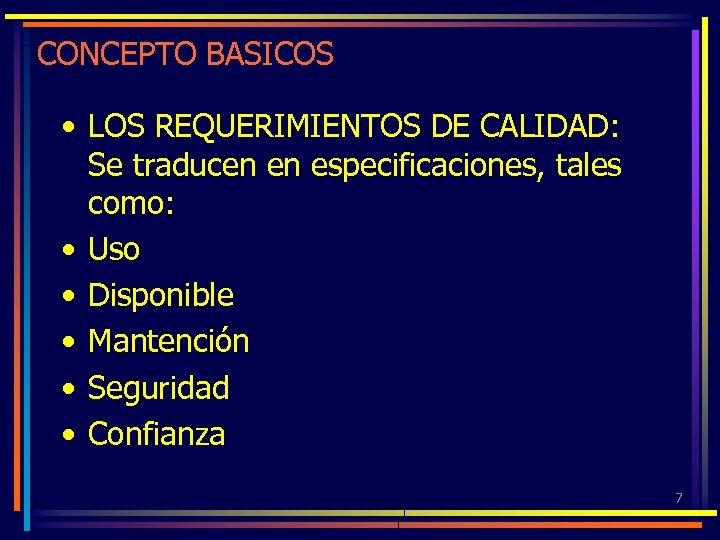 CONCEPTO BASICOS • LOS REQUERIMIENTOS DE CALIDAD: Se traducen en especificaciones, tales como: •