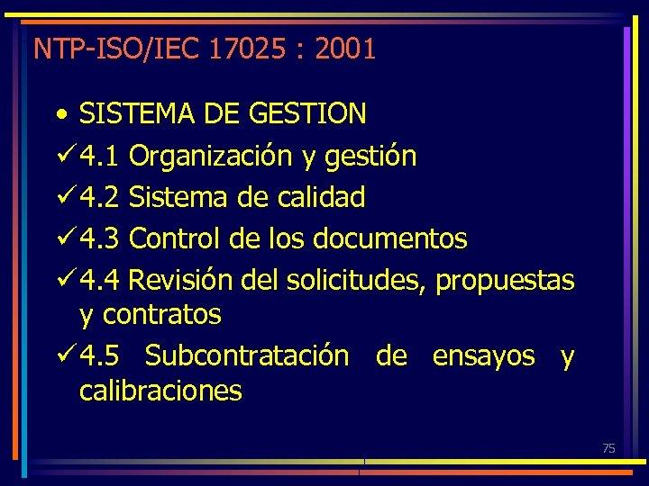 NTP-ISO/IEC 17025 : 2001 • SISTEMA DE GESTION ü 4. 1 Organización y gestión
