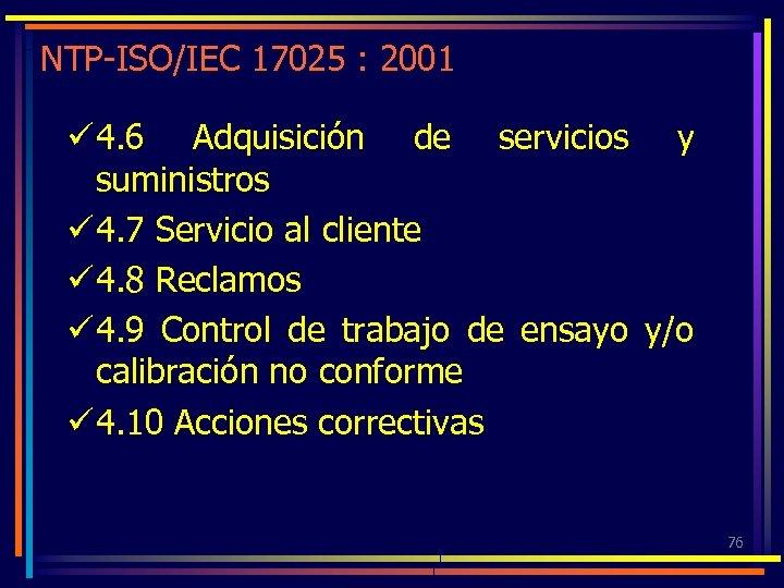 NTP-ISO/IEC 17025 : 2001 ü 4. 6 Adquisición de servicios y suministros ü 4.