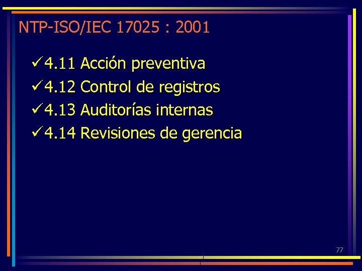 NTP-ISO/IEC 17025 : 2001 ü 4. 12 ü 4. 13 ü 4. 14 Acción