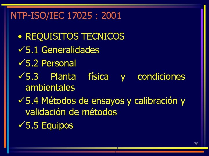 NTP-ISO/IEC 17025 : 2001 • REQUISITOS TECNICOS ü 5. 1 Generalidades ü 5. 2