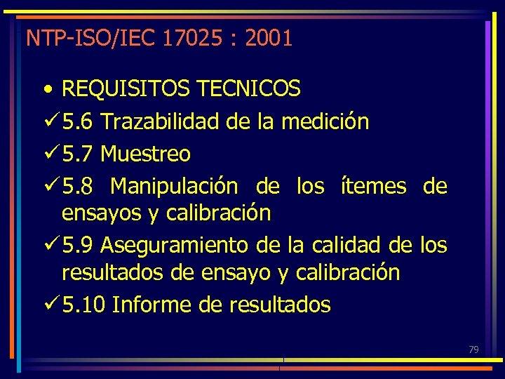 NTP-ISO/IEC 17025 : 2001 • REQUISITOS TECNICOS ü 5. 6 Trazabilidad de la medición