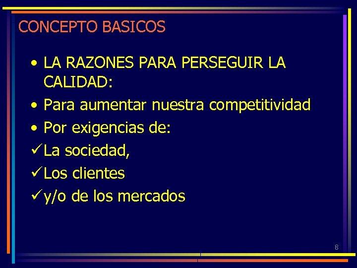 CONCEPTO BASICOS • LA RAZONES PARA PERSEGUIR LA CALIDAD: • Para aumentar nuestra competitividad