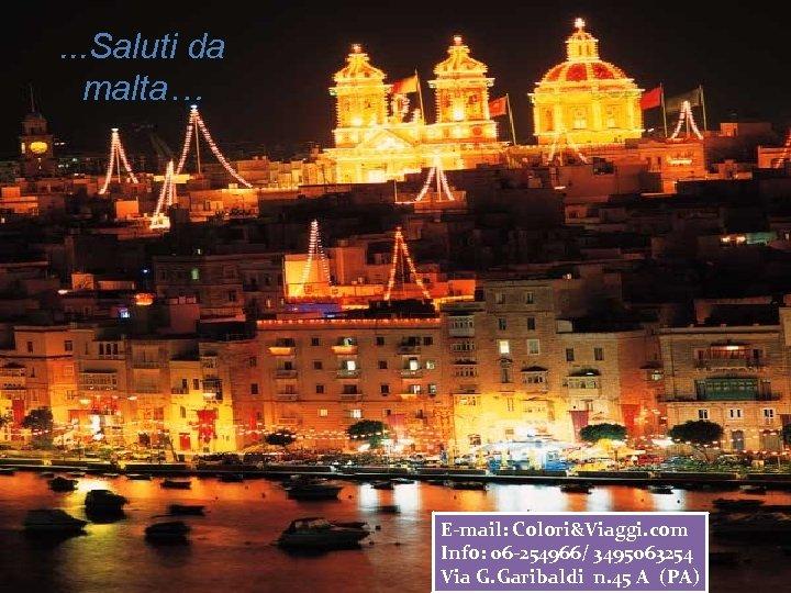 . . . Saluti da malta… E-mail: Colori&Viaggi. com Info: 06 -254966/ 3495063254 Via